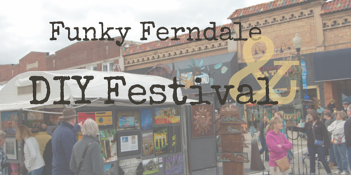 9 Reasons I Loved DIY and Funky Ferndale Fairs