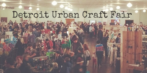 Detroit Urban Craft Fair – Here I come!
